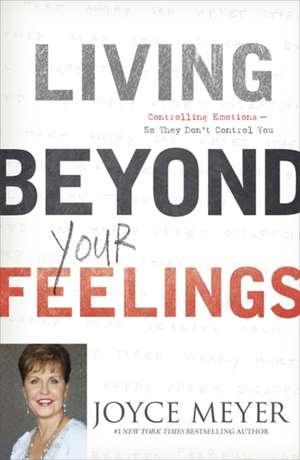 Living Beyond Your Feelings de JOYCE MEYER