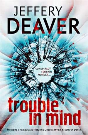 Trouble in Mind de Jeffery Deaver