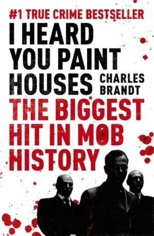 I Heard You Paint Houses de Charles Brandt