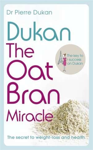 Dukan, P: Dukan: The Oat Bran Miracle de Pierre Dukan