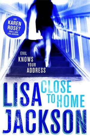 Close to Home de Lisa Jackson