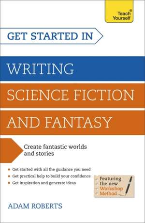 Roberts, A: Get Started in Writing Science Fiction and Fanta de Adam Roberts