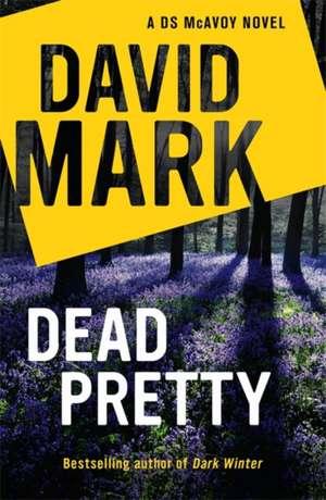 Mark, D: Dead Pretty de David Mark