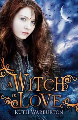 The Winter Trilogy: A Witch in Love de Ruth Warburton