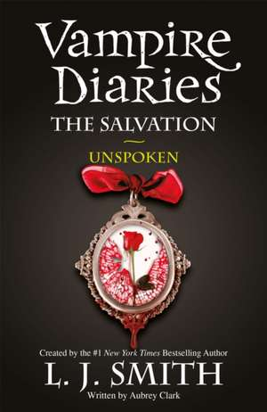 The Vampire Diaries: The Salvation: Unspoken de L. J. Smith