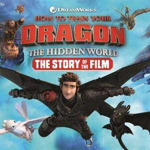 How to Train Your Dragon The Hidden World: The Story of the Film de DreamWorks Animation