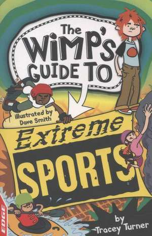 EDGE: The Wimp's Guide to: Extreme Sports de Tracey Turner