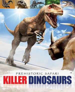 Prehistoric Safari: Killer Dinosaurs