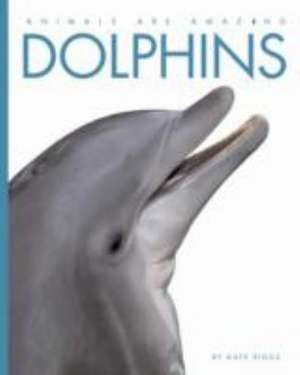 Animals Are Amazing: Dolphins