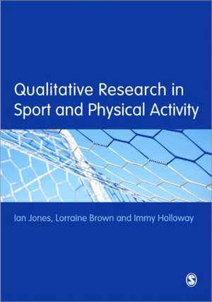 Qualitative Research in Sport and Physical Activity de Ian Jones