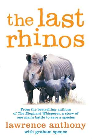 The Last Rhinos de Lawrence Anthony