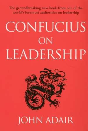 Confucius on Leadership de John Adair