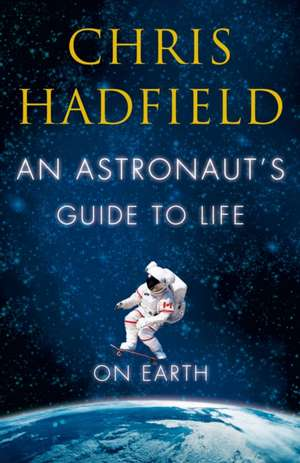 Hadfield, C: Astronaut's Guide to Life on Earth imagine