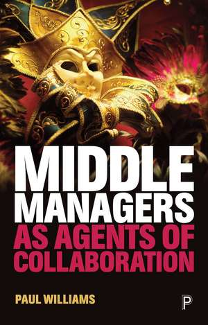 Middle Managers as Agents of Collaboration de Paul Williams