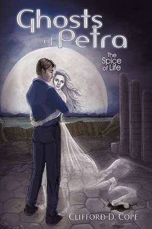 Ghosts of Petra: The Spice of Life de Clifford D. Cope