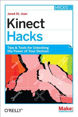 Kinect Hacks de Jared St Jean