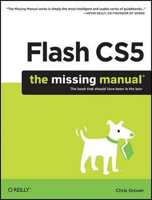 Flash CS5: The Missing Manual de Chris Grover