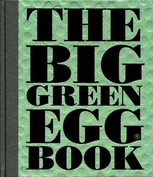 The Big Green Egg Book: Cooking on the Big Green Egg de Dirk Koppes