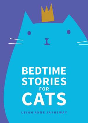 Bedtime Stories for Cats de Leigh Anne Jasheway