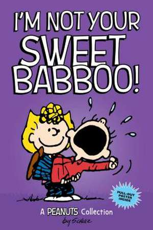 I'm Not Your Sweet Babboo! de Charles M. Schulz