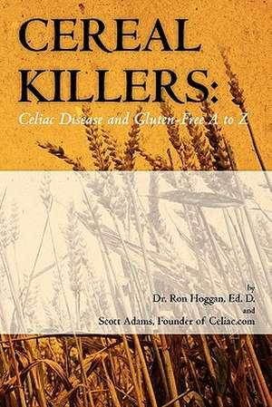 Cereal Killers:  Celiac Disease and Gluten-Free A to Z de Scott Adams