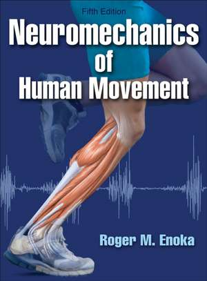 Neuromechanics of Human Movement-5th Edition:  Principles and Practices for Performers and Teachers de Roger Enoka