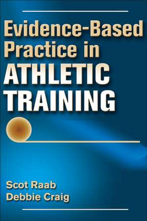 Evidence-Based Practice in Athletic Training de Scot Raab