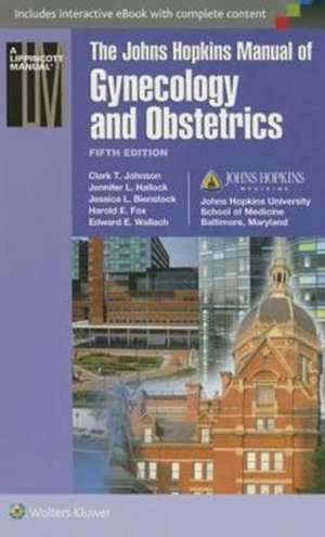 Johns Hopkins Manual of Gynecology and Obstetrics de Jessica L. Bienstock MD, MPH