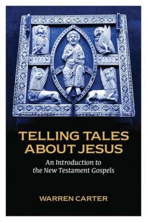 Telling Tales about Jesus:  An Introduction to the New Testament Gospels de Warren Carter