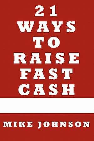 21 Ways to Raise Fast Cash de Mike Johnson