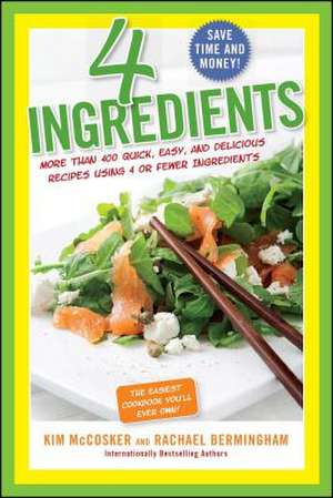 4 Ingredients:  More Than 400 Quick, Easy, and Delicious Recipes Using 4 or Fewer Ingredients de Kim McCosker
