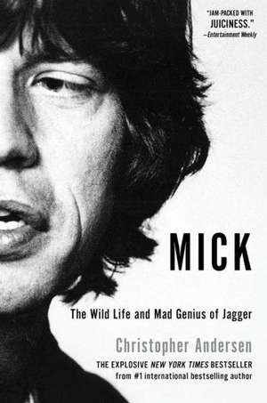 Mick:  The Wild Life and Mad Genius of Jagger de Christopher Anderson