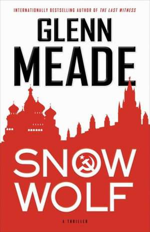 Snow Wolf:  A Thriller de Glenn Meade