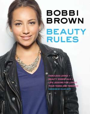 Bobbi Brown Beauty Rules:  Fabulous Looks, Beauty Essentials, and Life Lessons de Bobbi Brown