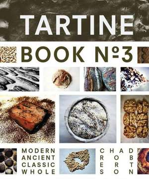 Tartine Book No. 3:  Modern Ancient Classic Whole de Chad Robertson