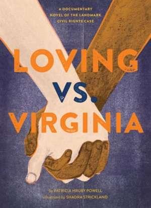 Loving vs. Virginia:  A Documentary Novel of the Landmark Civil Rights Case de Patricia Hruby Powell
