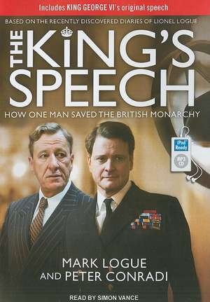 The King's Speech:  How One Man Saved the British Monarchy de Mark Logue