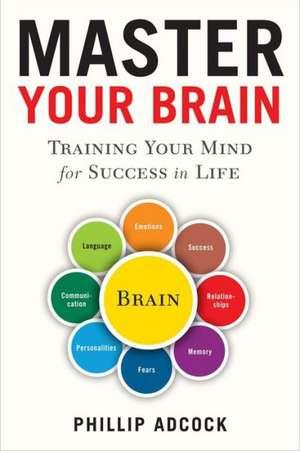 Master Your Brain de Phillip Adcock