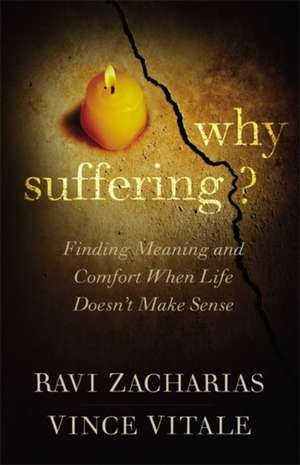 Why Suffering?: Finding Meaning and Comfort When Life Doesn't Make Sense de Ravi Zacharias