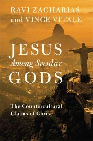 Jesus Among Secular Gods: The Countercultural Claims of Christ de Ravi Zacharias