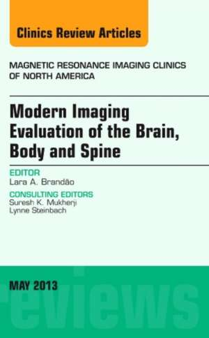 Modern Imaging Evaluation of the Brain, Body and Spine, An Issue of Magnetic Resonance Imaging Clinics de Lara A. Brandao