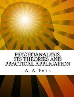 Psychoanalysis Its Theories and Practical Application de A. A. Brill