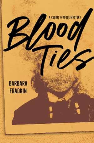 Blood Ties: A Cedric O'Toole Mystery de Barbara Fradkin