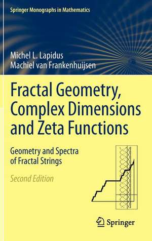 Fractal Geometry, Complex Dimensions and Zeta Functions: Geometry and Spectra of Fractal Strings de Michel L. Lapidus