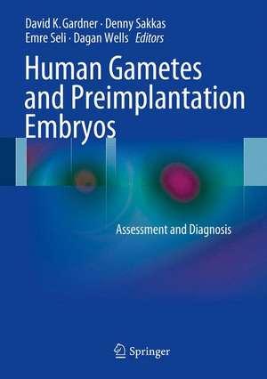 Human Gametes and Preimplantation Embryos: Assessment and Diagnosis de David K. Gardner