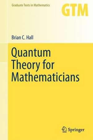 Quantum Theory for Mathematicians de Brian C. Hall
