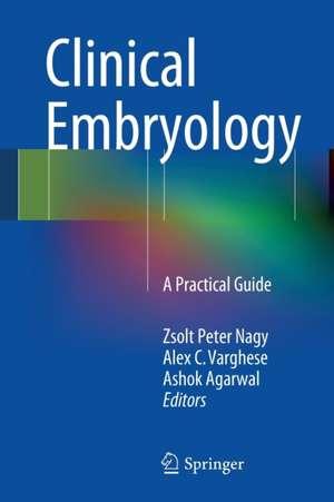 Clinical Embryology: A Practical Guide de Zsolt Peter Nagy