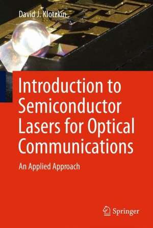Introduction to Semiconductor Lasers for Optical Communications: An Applied Approach de David J. Klotzkin