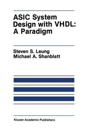 ASIC System Design with VHDL: A Paradigm de Steven S. Leung