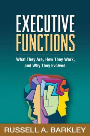 Executive Functions: What They Are, How They Work, and Why They Evolved de Russell A. Barkley